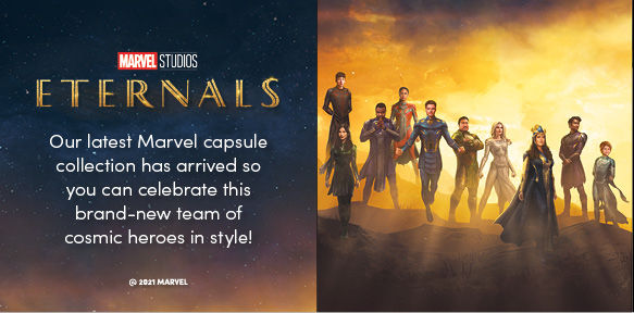 Marvel Studios Eternals. Our Latest Marvel capsule collection has arrived so you can celebrate this brand-new team of cosmic heroes in style!