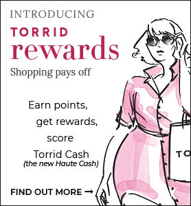 Torrid Rewards, Shopping Pays Off, Learn More