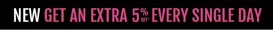 NEW Get an Extra 5% Off* Every Single Day