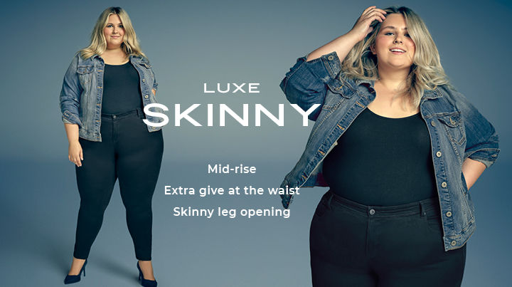 Luxe Skinny Mid-rise Extra give at the waist Skinny leg opening