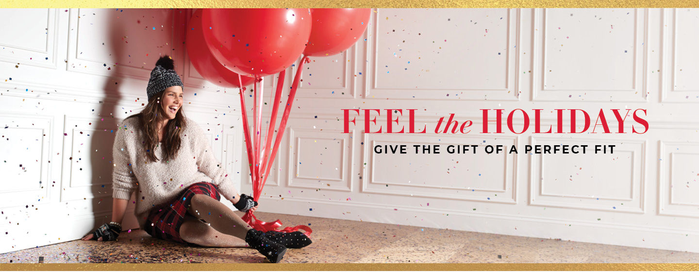 FEEL THE HOLIDAYS, GIVE THE GIFT OF A PERFECT FIT.