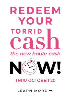 Redeem Torrid Cash Now Thru October 20