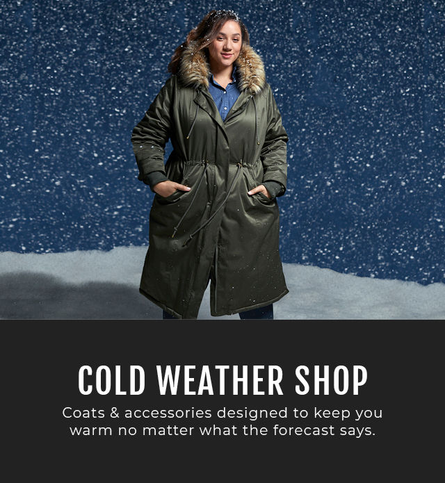 Cold weather shop. Coats & accessories designed to keep you warm no matter what the forecast says.
