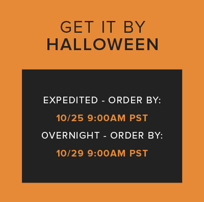 Get it by Halloween. Expedited order by: 10/25 9:00AM PST. Overnight - order by: 10/29 9:00AM PST