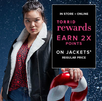 In Store + Online Torrid Rewards Earn 2X Points on Jackets Regular Price
