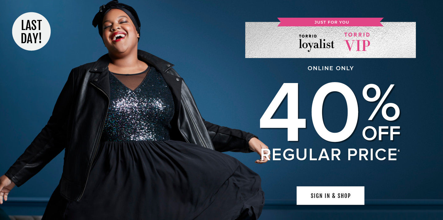 Last Day! Just for you. Torrid Loyalist & VIP. Online Only 40% Off Regular Price. Sign In & Shop.