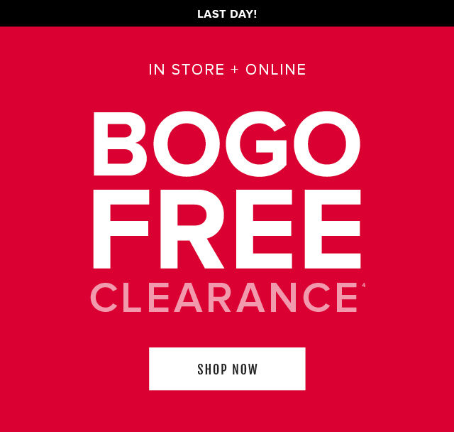 Last Day! In Store + Online BOGO Free Clearance. Shop Clearance