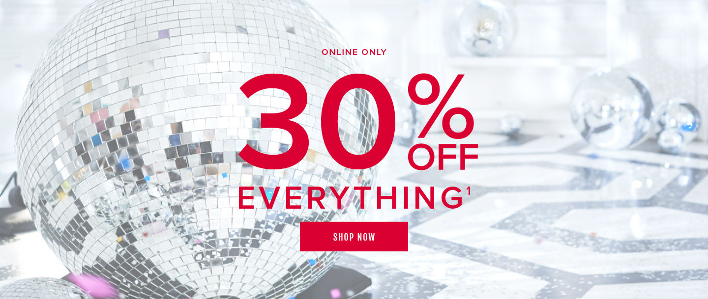 Online Only 30% Off Everything. Shop Now