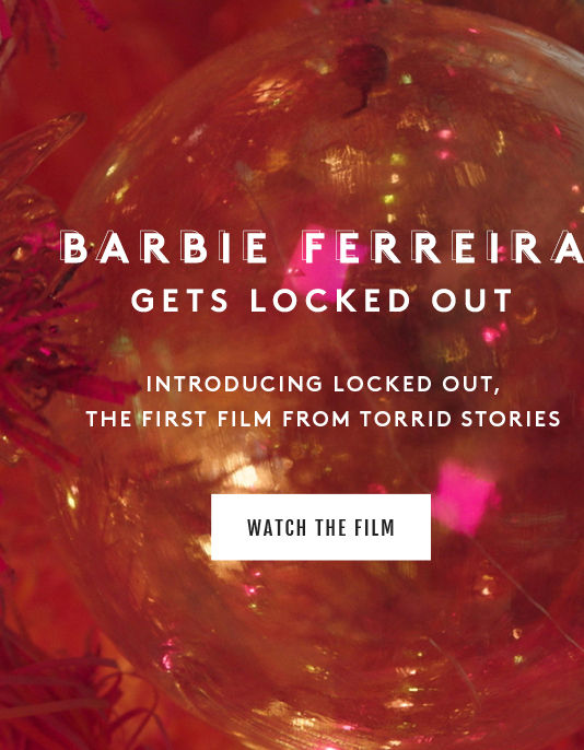 Barbie Ferreira Gets Locked Out. Introducing locked out, the first film TORRID Stories. Watch Now