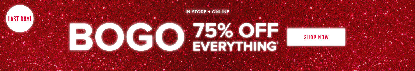 Last Day! In Store + Online BOGO 75% Off Everything. Shop Now