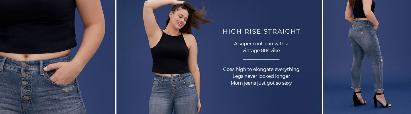 High Rise Straight - A super cool jean with a vintage 80s vibe. Goes high to elongate everything, Legs never looked longer, Mom jeans just got so sexy