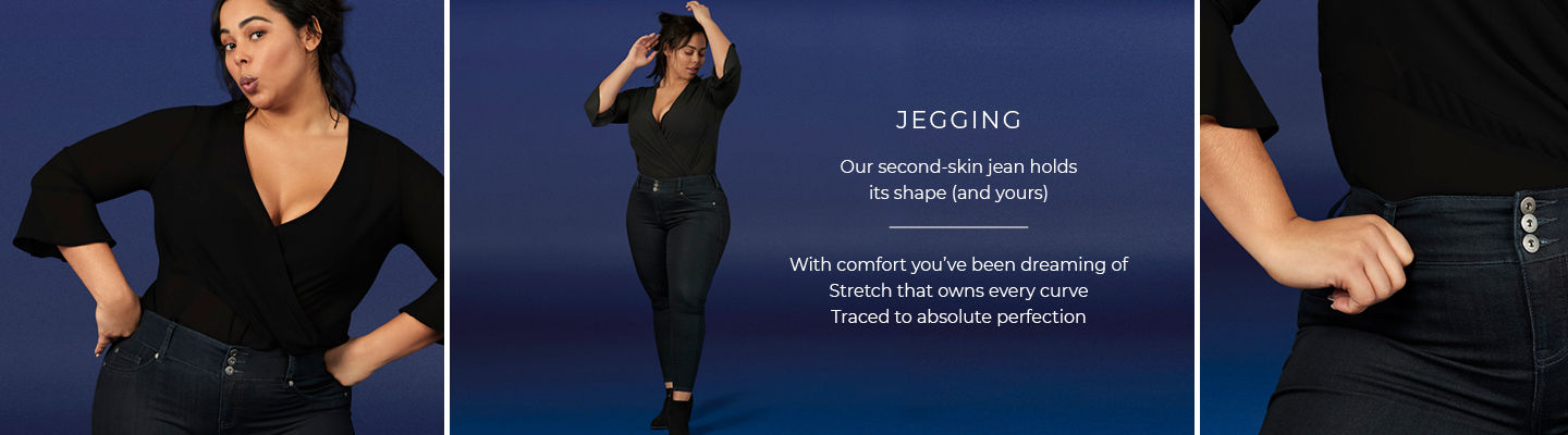 Jegging - Our second-skin jean holds its shape (and yours). With comfort you've been dreaming of, Stretch that owns every curve, Traced to absolute perfection