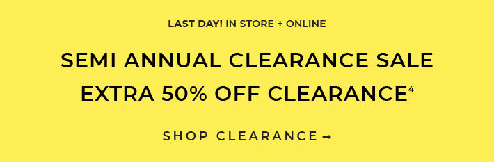 Last Day! In Store + Online Semi Annual Clearance Sale Extra 50% Off Clearance. Shop Clearance