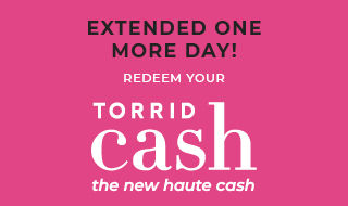 extended one more day! Redeem Your Torrid Cash Now Thru January 20