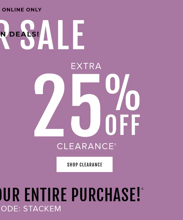 Extra 25% Off Clearance. Plus! Get 25% Off Your entire purchase! With Promo Code: STACKEM. Shop Clearance