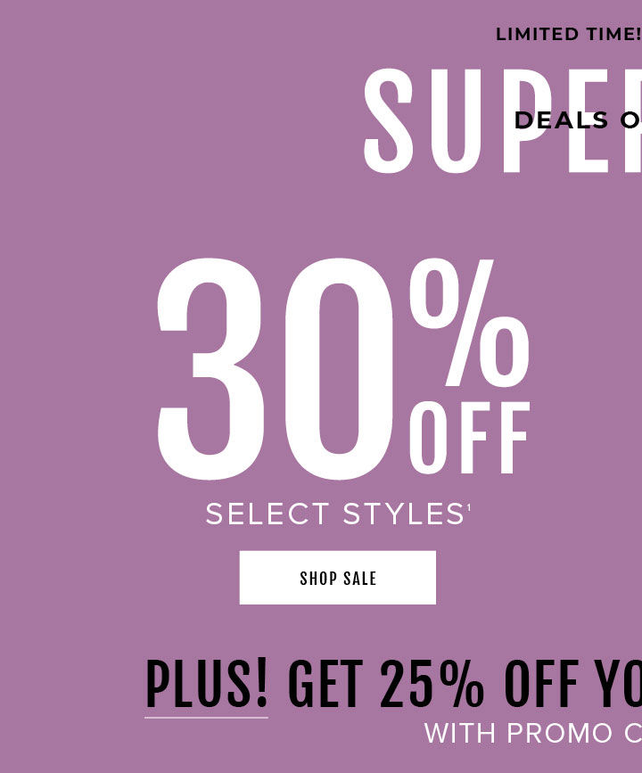 Limited Time! Online Only Super Sale Deals On Deal! 30% Off Select Styles. Shop Sale