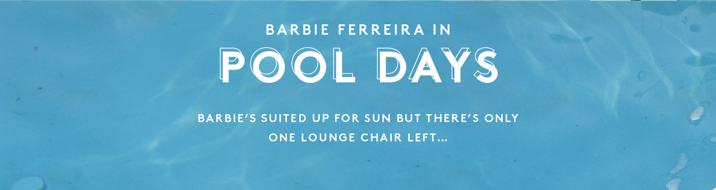 Barbie Ferreira In Pool Days. Barbie's suited up for sun but there's only one lounge chair left...