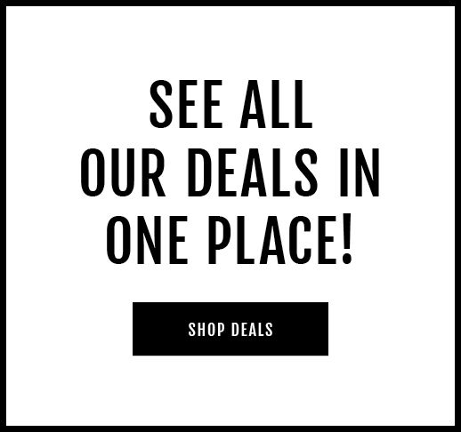 See all our deals in one place! Shop Deals