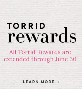 Torrid Rewards, All Torrid Rewards are extended through May 31, Learn More