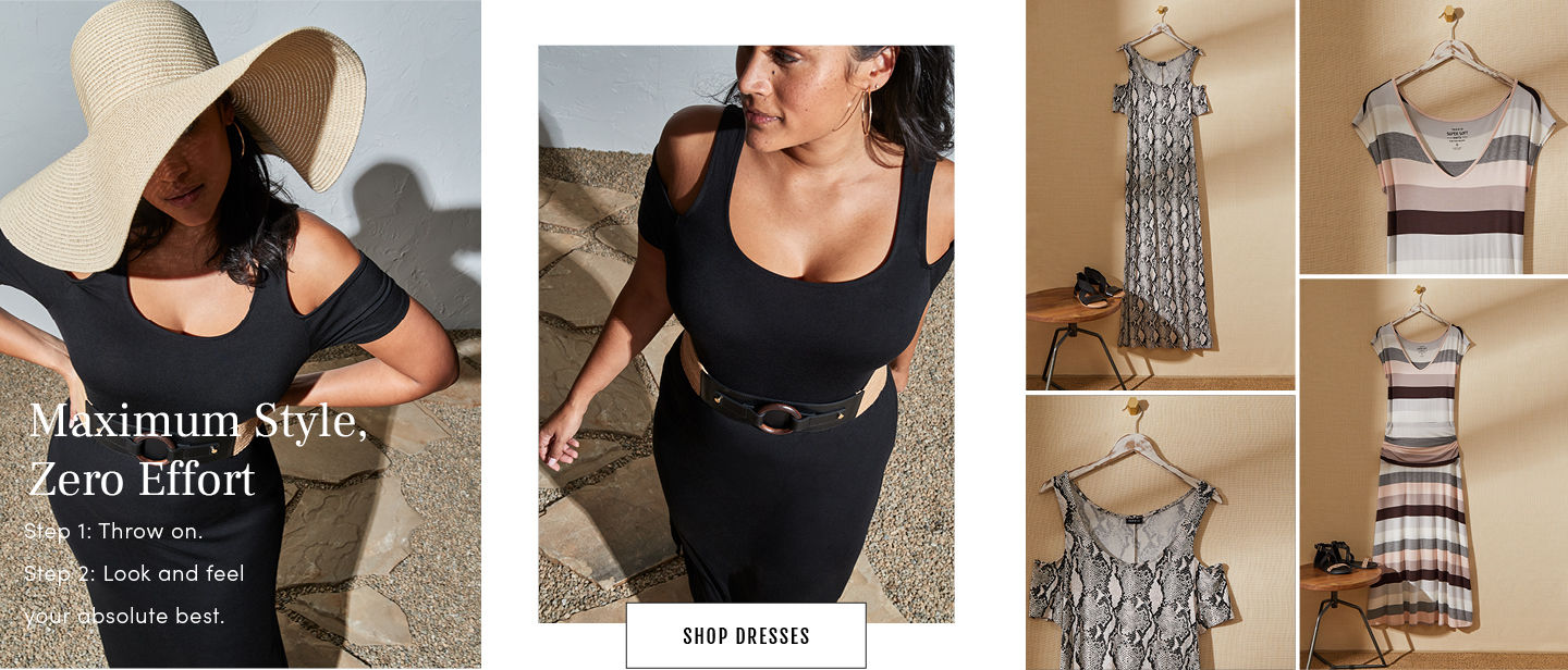 Maximum Style, Zero Effort. Step 1: Throw On. Step 2: look and feel your absolute best. Shop Dresses