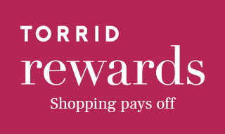 TORRID rewards. Shopping pays off