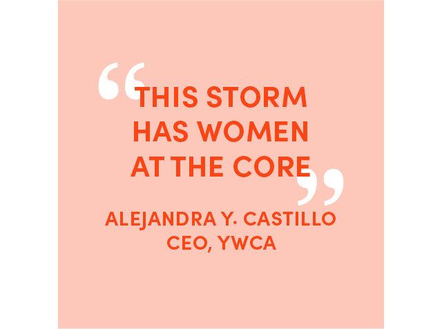 'This storm has women at the core' -Alejandray. Castillo CEO, YWCA