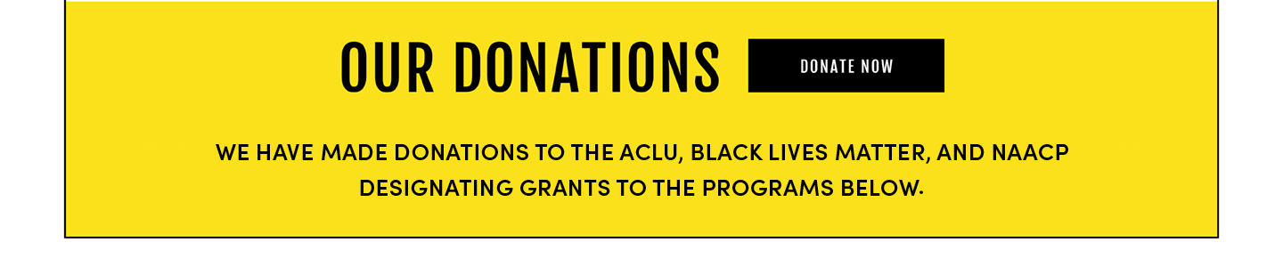 Our Donations Donate Now. This month we have made donations to the ACLU, Black live matter, and NAACP designating grants to the programs below.
