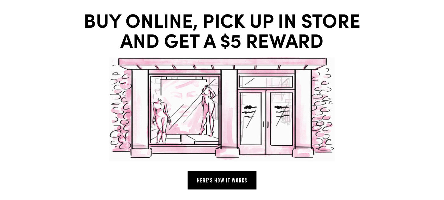 Buy Online, pick up in store and get a $5 Reward. Here how it works