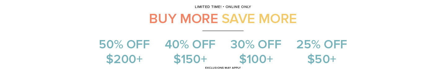 Buy More, Save More - $200+ Get 50% Off, $150+ Get 40% Off, $100 Get 30% Off, $50 Get 25% Off