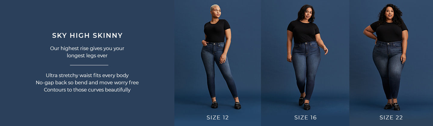 Sky High Skinny - Our highest rise gives you your longest legs ever. Ultra stretchy waist fits every body, No-gap back so bend and move worry free, Contours to those curves beautifully