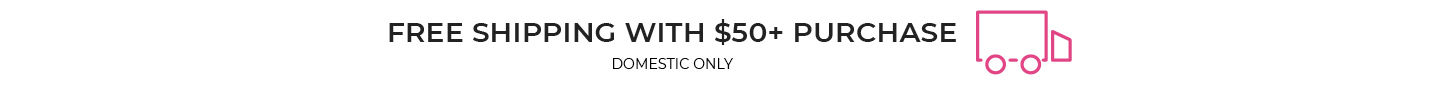 Free Shipping with $50+ Purchase. Domestic Only