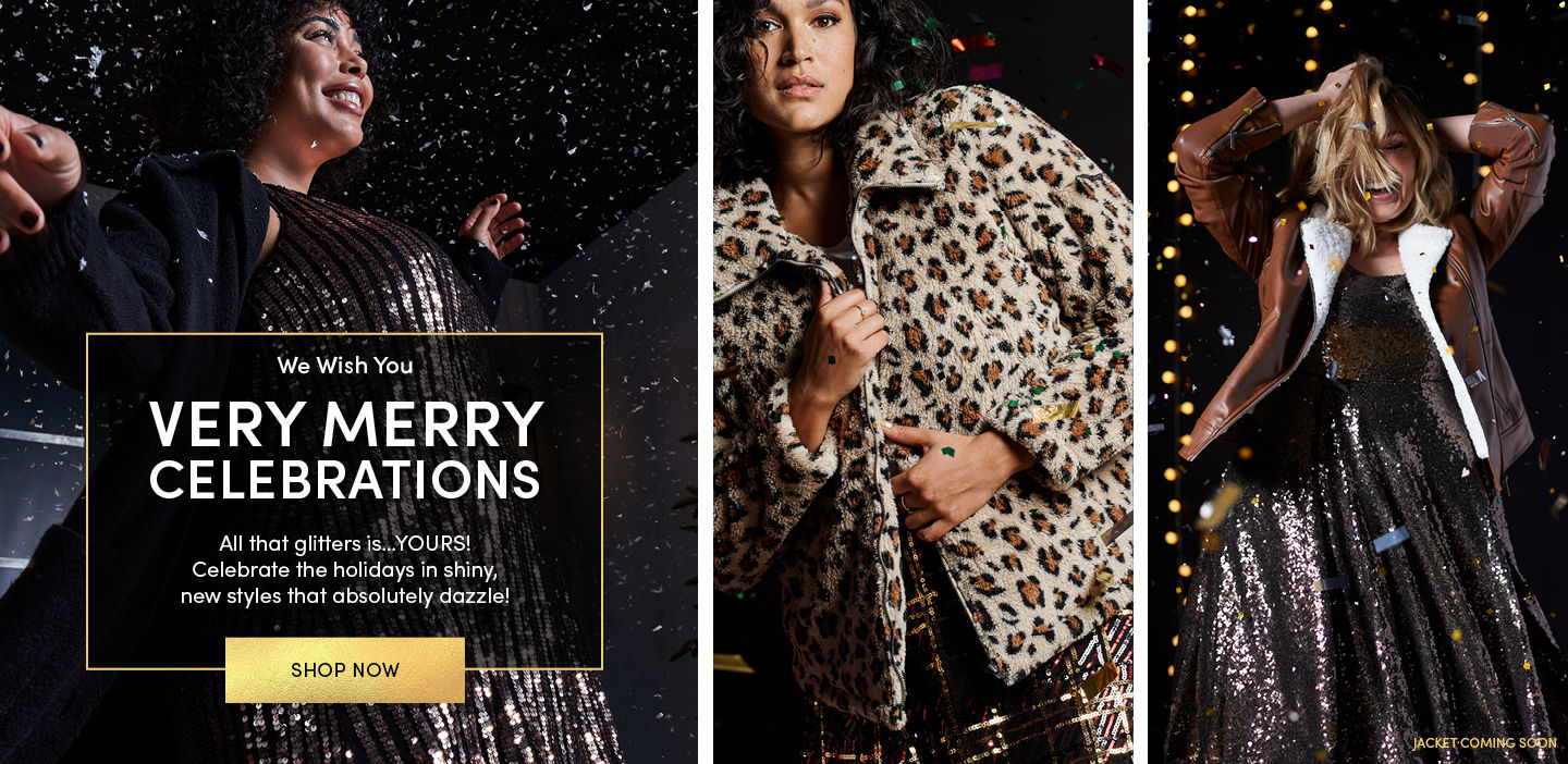 We wish you very merry celebrations. All that glitters is... YOURS! Celebrate the holidays in shiny, new styles that absolutely dazzle. shop now.