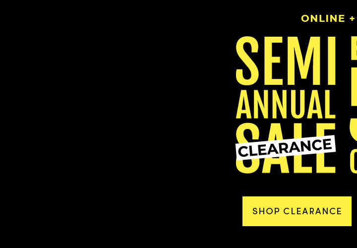 Online + In Store Semi Annual Clearance Sale. Extra 50% Off Clearance. Shop Clearance