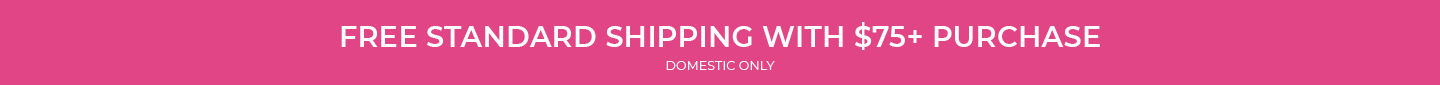 Free Standard Shipping with $75+ Purchase Domestic Only