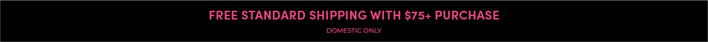 Free Standard Shipping With $75+ Purchase