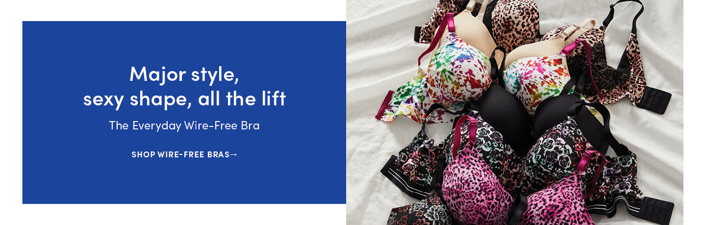 Major style, sexy shape, all the lift. The Everyday Wire-free bra. Shop Wire-free Bras