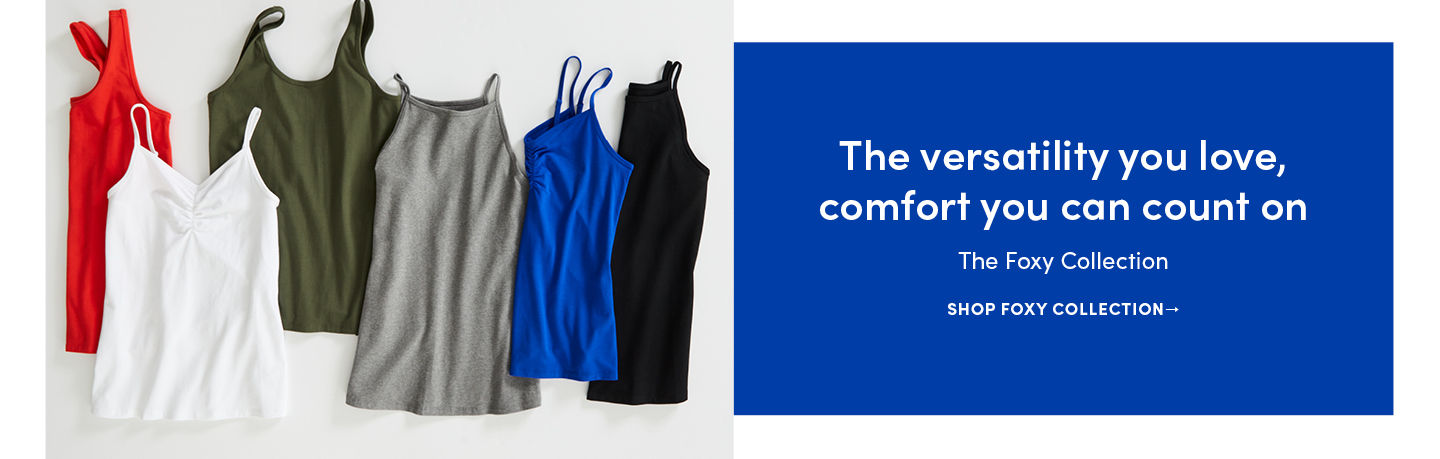 The versatility you love, comfort you can count on. The Foxy Collection. Shop Foxy Collection