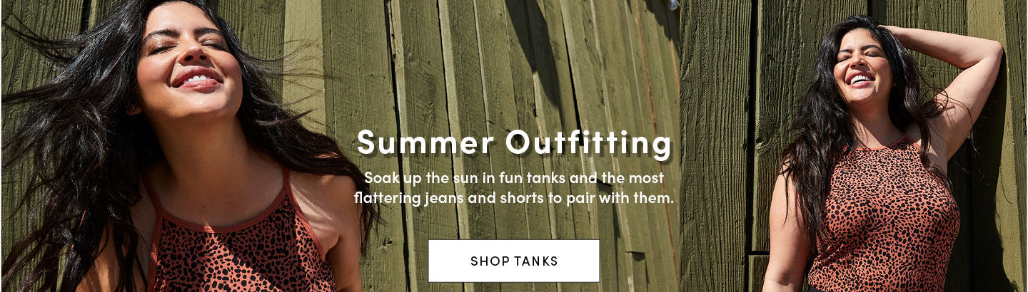 Summer Outfitting. Soak up the sun in fun tanks and the most flattering jeans and shorts to pair with them. Shop Tanks.