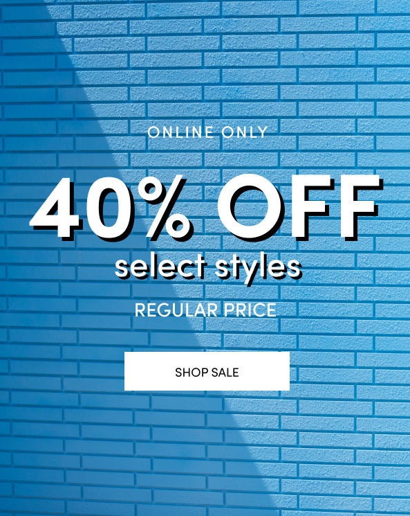 Online Only 40% Off Select Styles Regular Price Shop Sale