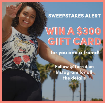 Sweepstake alert! Win a $300 Gift card for you and a friend! Follow @Torrid on Instagram for all the details