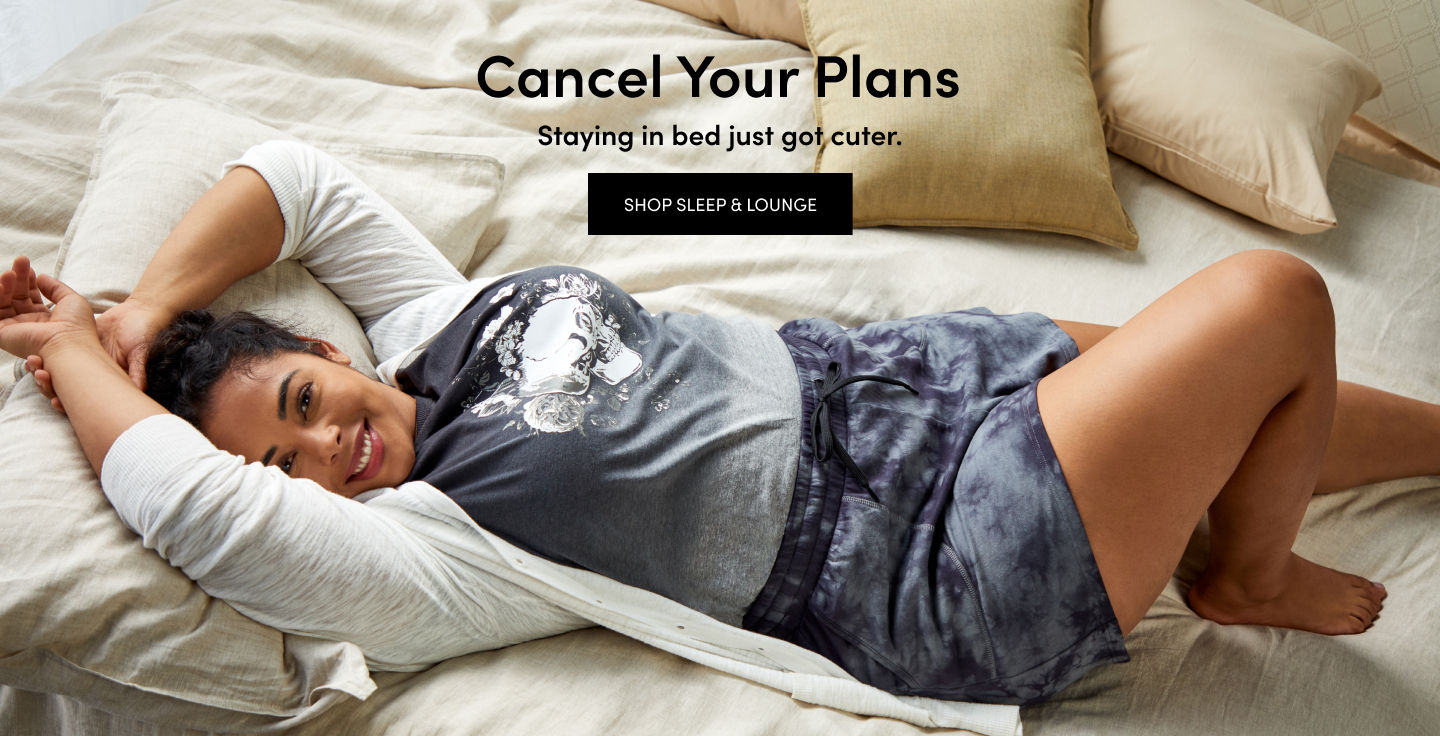 Cancel Your Plans. Staying in bed just got cuter. Shop Sleep N Lounge
