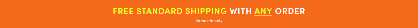Free Standard Shipping with Any Purchase domestic only