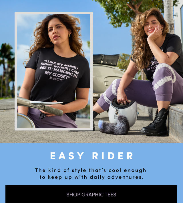 Easy Rider The kind of style that's cool enough to keep up with daily adventures.                 Shop Graphics