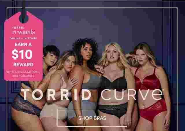 Torrid Reward Online + in Store Earn a $10 Reward with a Regular Price Bra Purchase Torrid Curve. Shop Bras