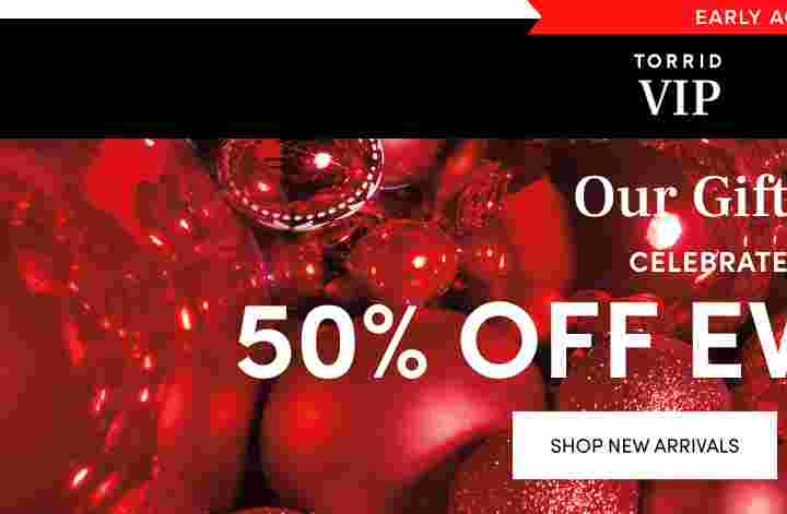 Early Access Torrid Loyalist & VIP Online Only 50% Off Everything. Shop New Arrivals