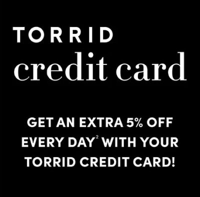 Torrid Credit Card. Get an extra 5% Off everyday with your TORRID Credit card! Find Out More