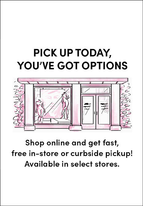 Pick Up today, you've got options. Shop online and get fast, free in-store or curbside pickup! Available in select stores. Find Out more