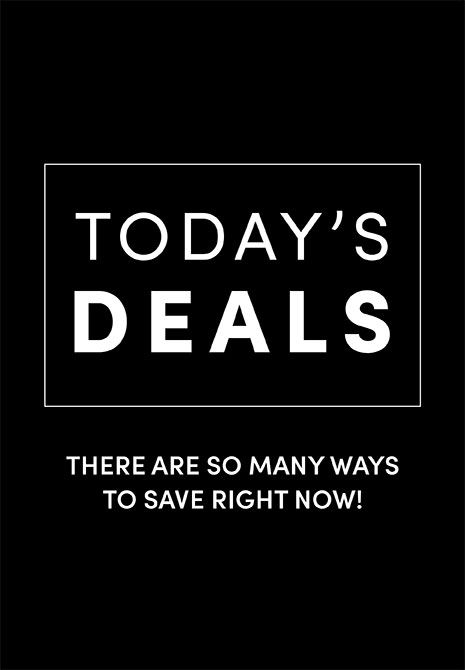 Today's Deals. There are so many ways to save right now! Check out our deals