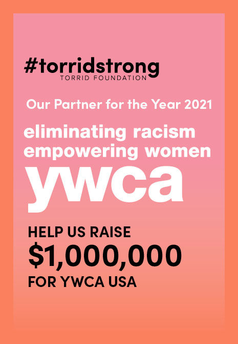 Torrid Foundation. Help women change lives. Find out more