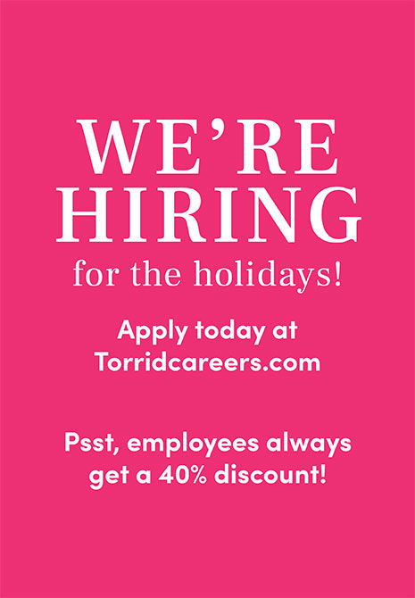 We're hiring for the holidays! Apply today at Torridcareers.com. Psst, employees always get a 40% discount! Apply Today